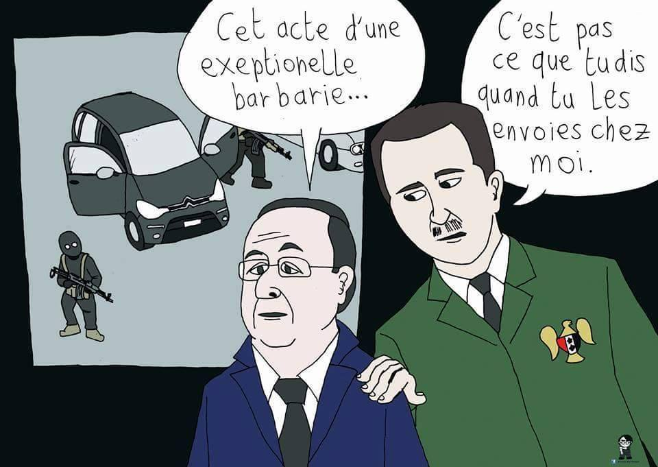 Hollande: 'This is an act of exceptional barbarity.' Assad: &That's not what you say when you send them my way.'